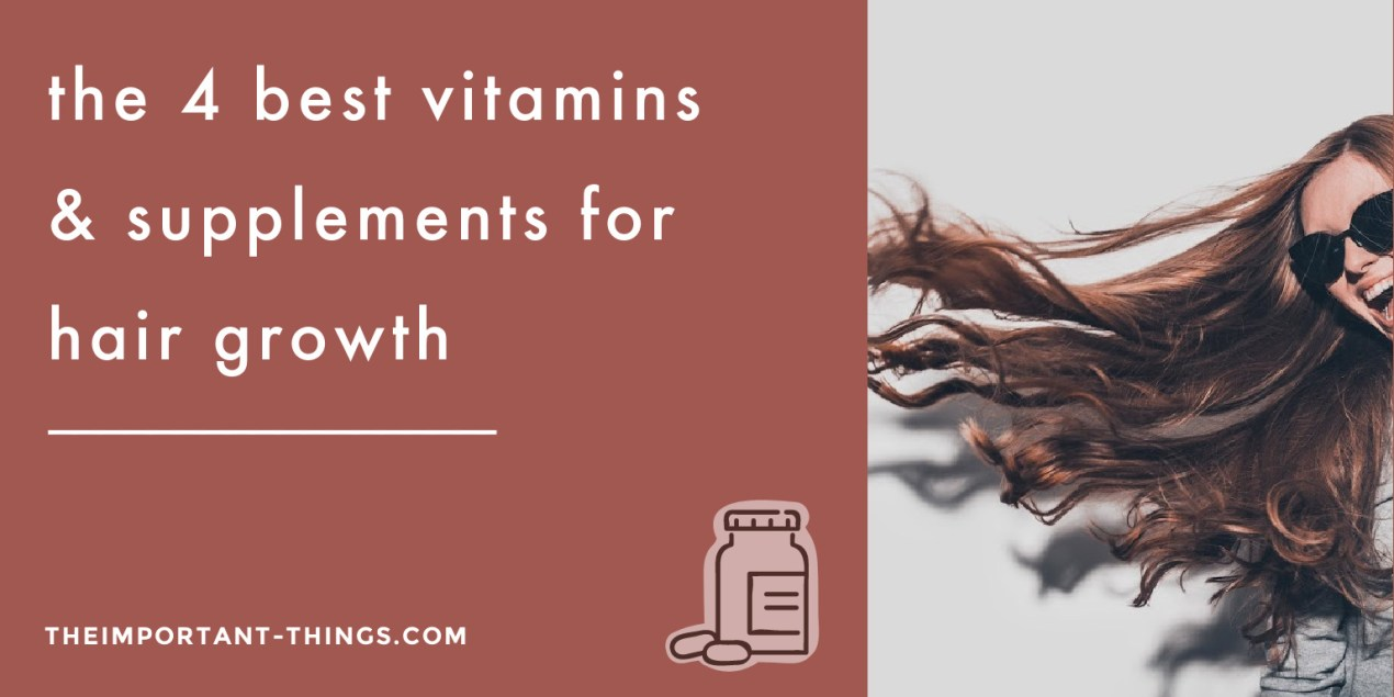 The 4 Best Vitamins & Supplements and Tips for Hair Growth