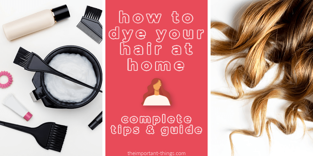 How To Dye Your Hair At Home – Complete Tips & Guide